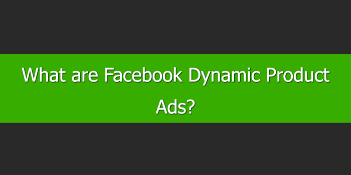 What are Facebook Dynamic Product Ads
