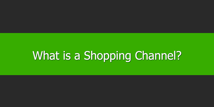 What is a Shopping Channel