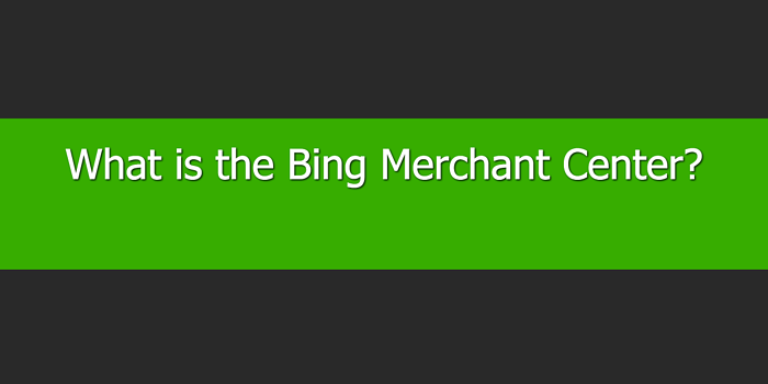 What is the Bing Merchant Center