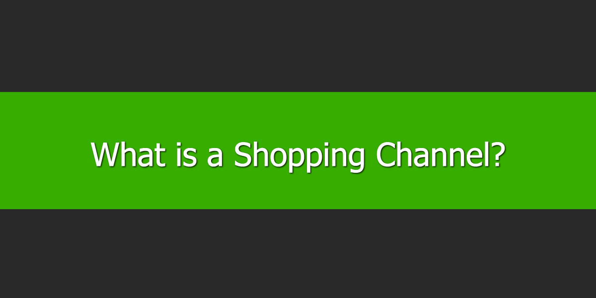 What is a Shopping Channel?